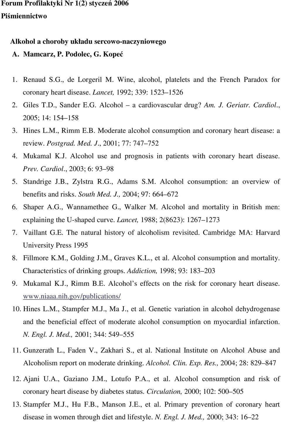 , 2005; 14: 154 158 3. Hines L.M., Rimm E.B. Moderate alcohol consumption and coronary heart disease: a review. Postgrad. Med. J., 2001; 77: 747 752 4. Mukamal K.J. Alcohol use and prognosis in patients with coronary heart disease.