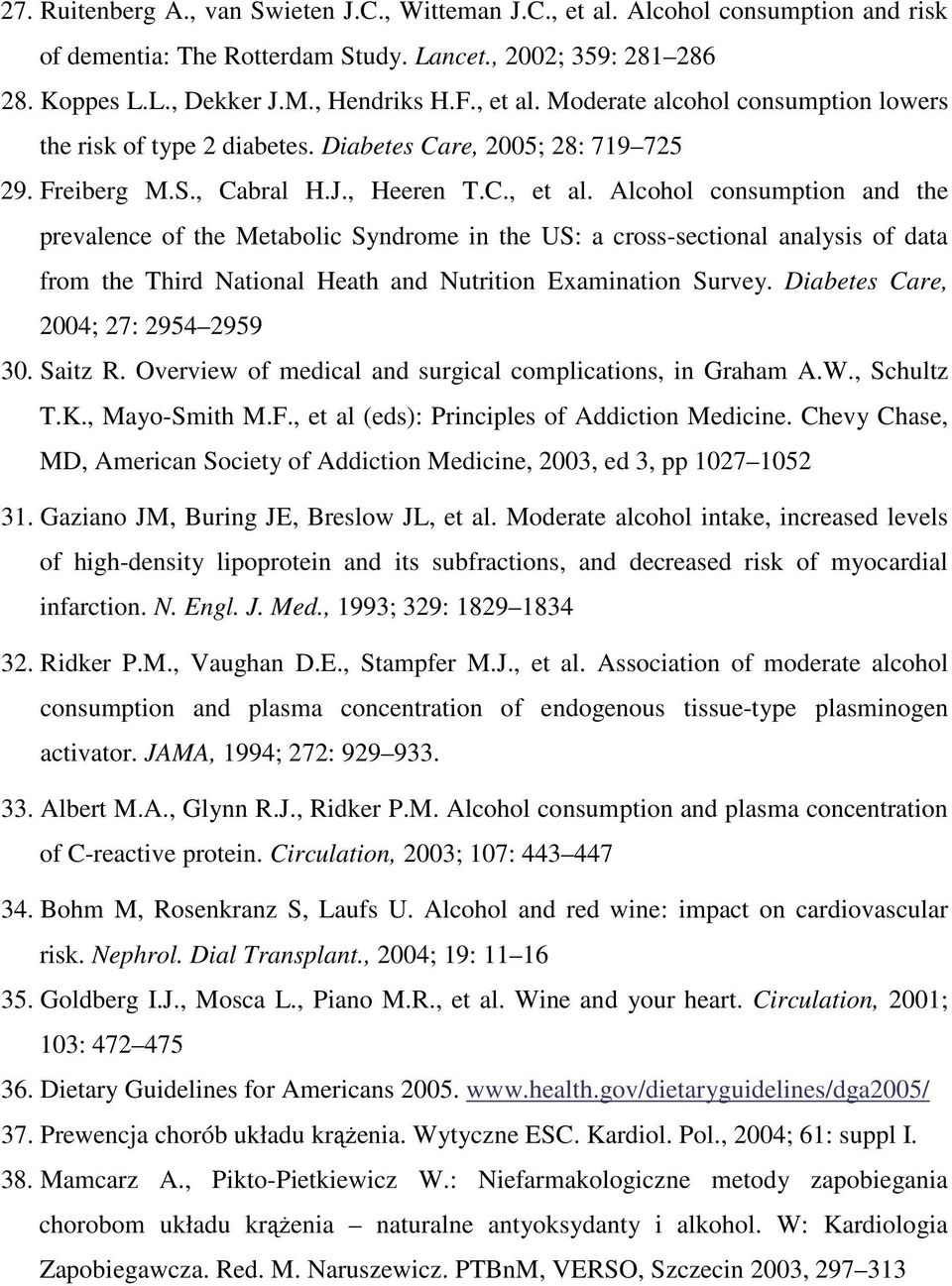 Diabetes Care, 2004; 27: 2954 2959 30. Saitz R. Overview of medical and surgical complications, in Graham A.W., Schultz T.K., Mayo-Smith M.F., et al (eds): Principles of Addiction Medicine.