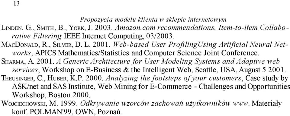 THEUSINGER, C., HUBER, K.P. 2000. Analyzing the footsteps of your customers, Case study by ASK/net and SAS Institute, Web Mining for E-Commerce - Challenges and Opportunities Workshop, Boston 2000.