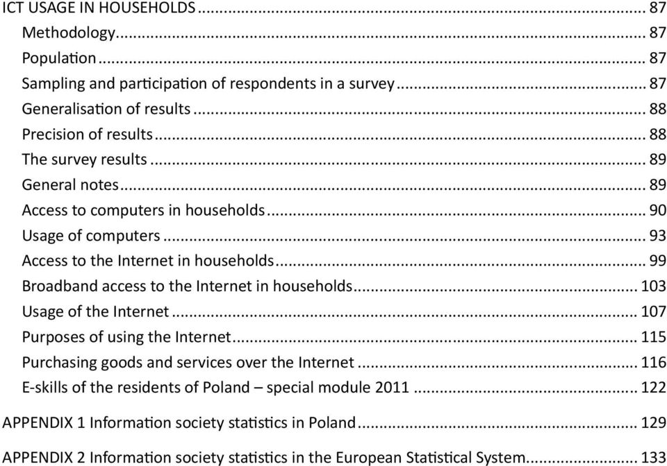 .. 99 Broadband access to the Internet in households... 103 Usage of the Internet... 107 Purposes of using the Internet... 115 Purchasing goods and services over the Internet.