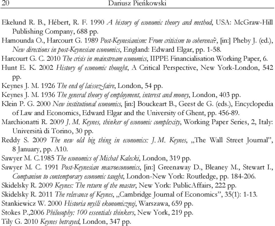 2010 The crisis in mainstream economics, IIPPE Financialisation Working Paper, 6. Hunt E. K. 2002 History of economic thought, A Critical Perspective, New York-London, 542 pp. Keynes J. M.