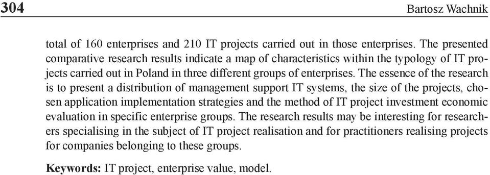 The essence of the research is to present a distribution of management support IT systems, the size of the projects, chosen application implementation strategies and the method of IT project