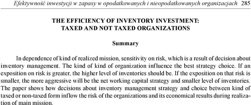 If an exposition on risk is greater, the higher level of inventories should be.