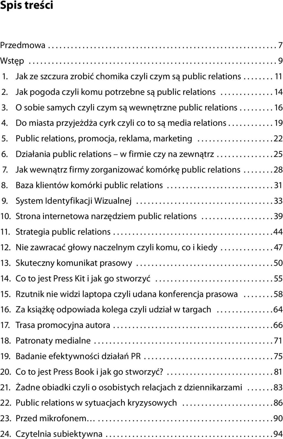 ........ 16 4. Do miasta przyje d a cyrk czyli co to s media relations............ 19 5. Public relations, promocja, reklama, marketing.................... 22 6.