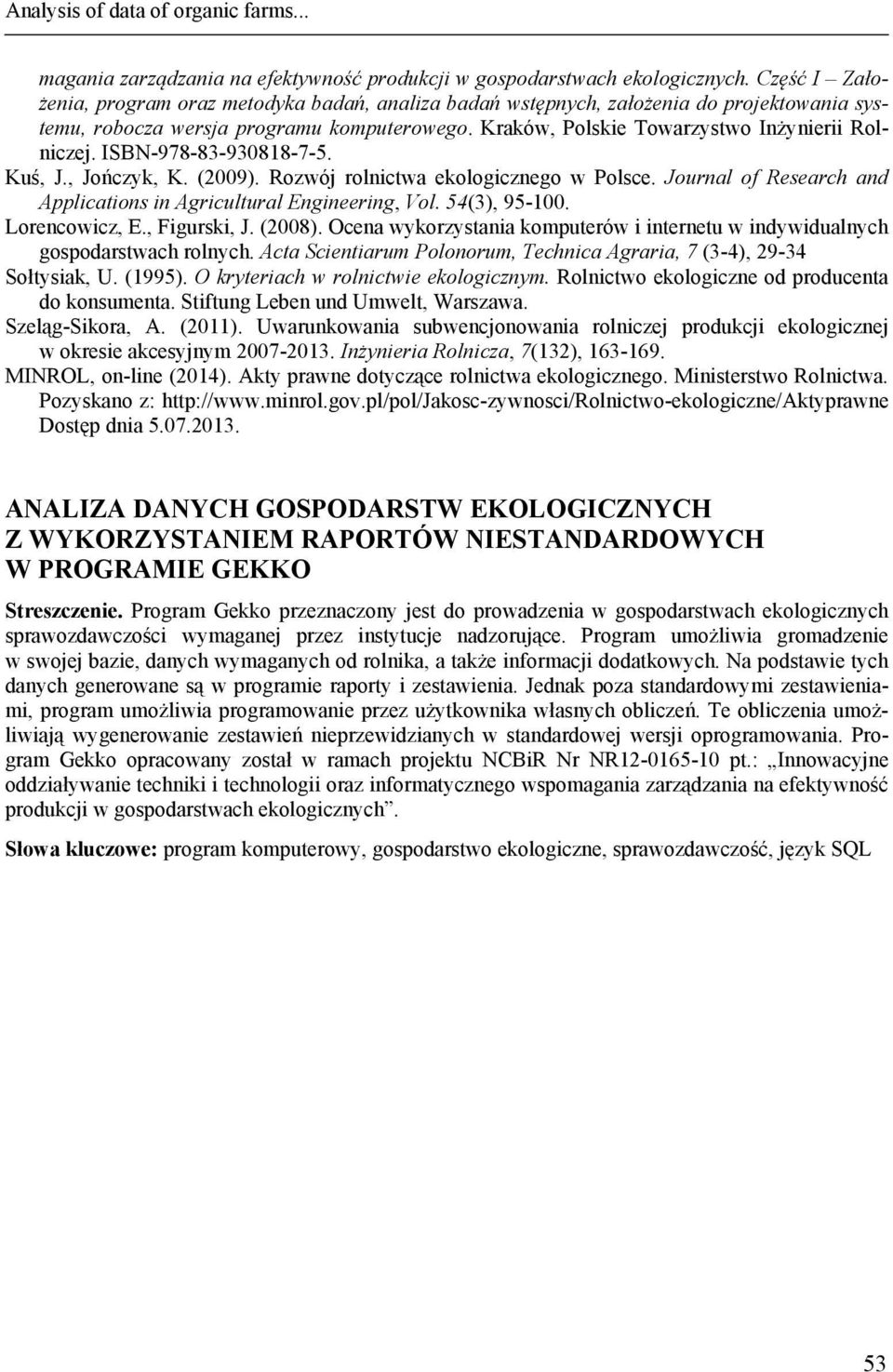 ISBN-978-83-930818-7-5. Kuś, J., Jończyk, K. (2009). Rozwój rolnictwa ekologicznego w Polsce. Journal of Research and Applications in Agricultural Engineering, Vol. 54(3), 95-100. Lorencowicz, E.