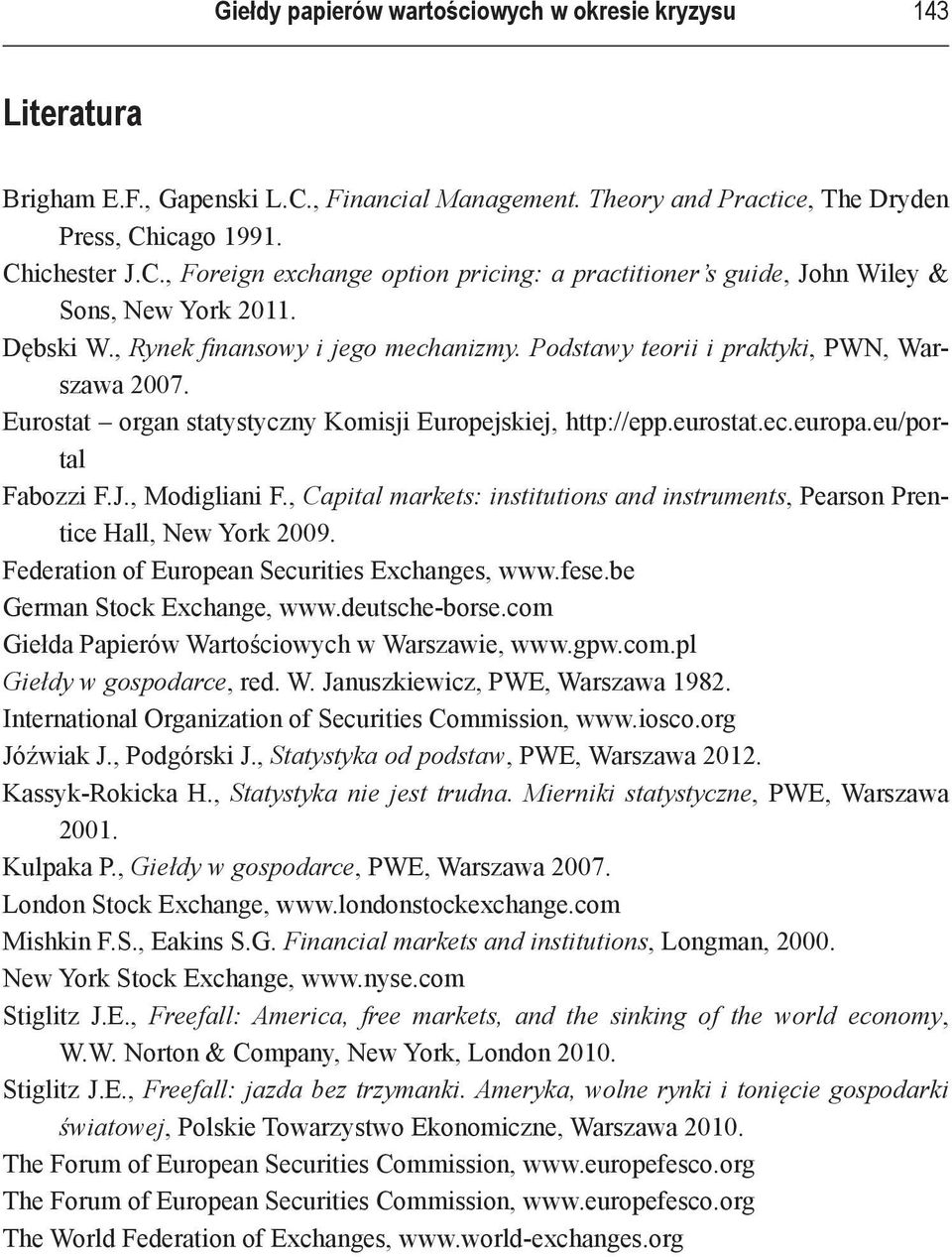 , Modigliani F., Capital markets: institutions and instruments, Pearson Prentice Hall, New York 2009. Federation of European Securities Exchanges, www.fese.be German Stock Exchange, www.