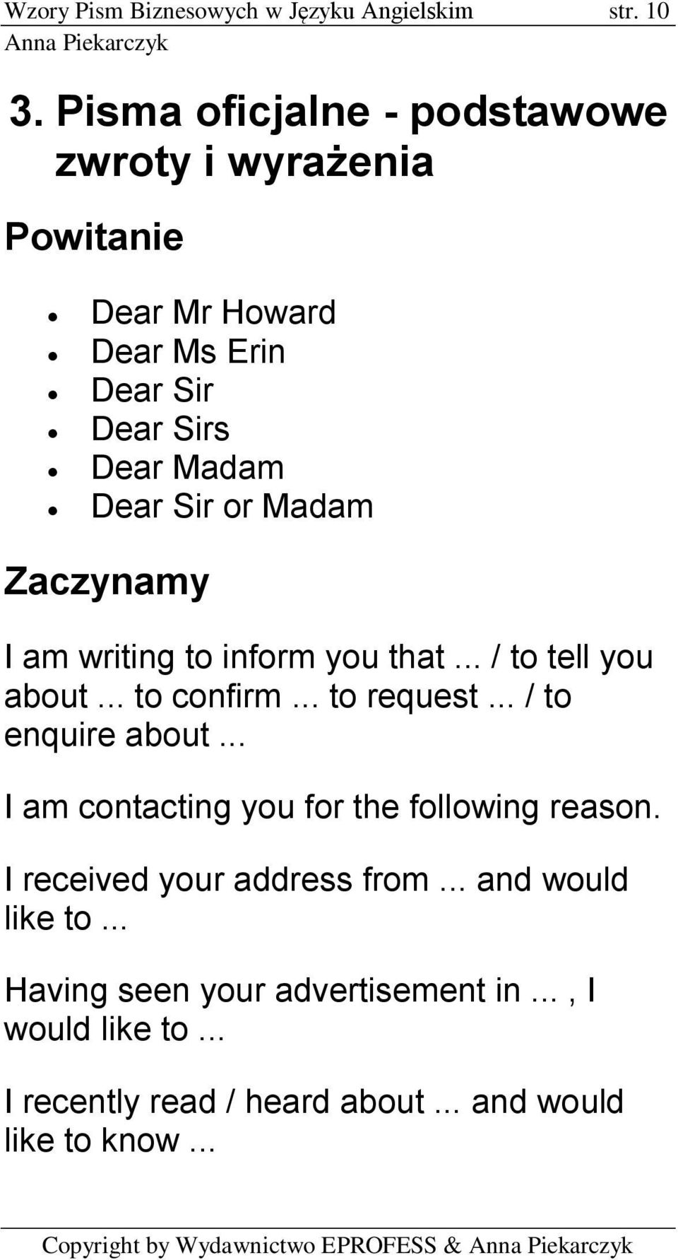 Madam Zaczynamy I am writing to inform you that... / to tell you about... to confirm... to request... / to enquire about.