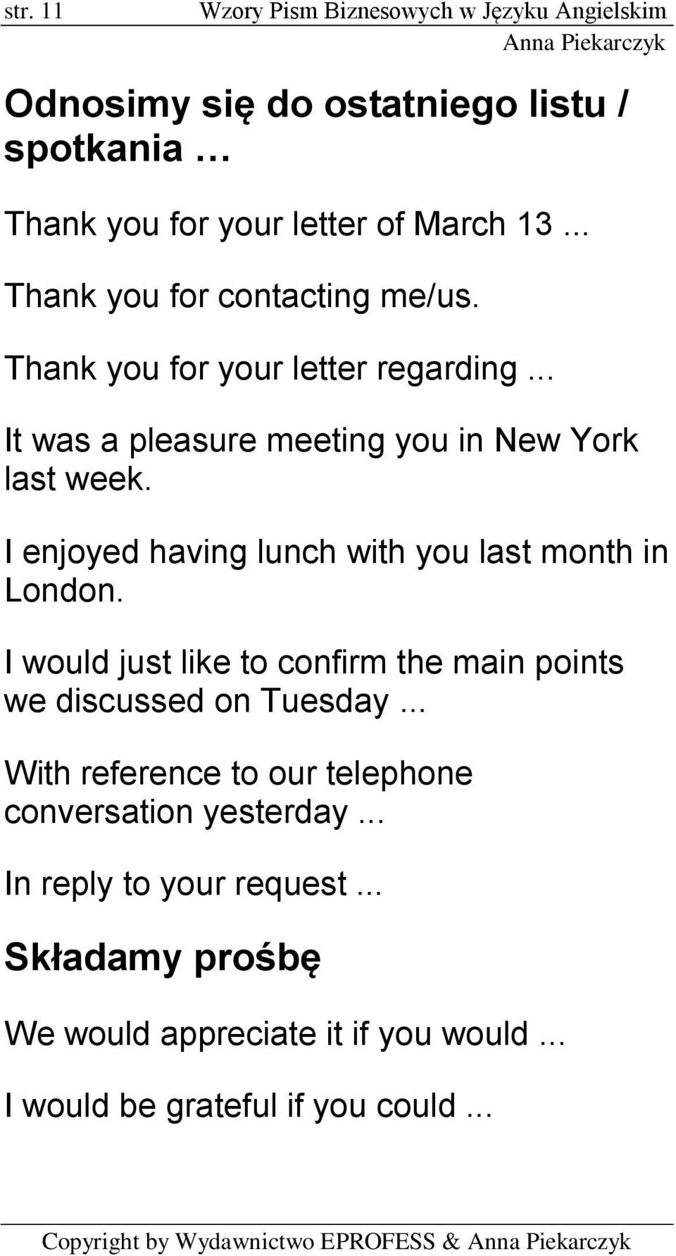 I enjoyed having lunch with you last month in London. I would just like to confirm the main points we discussed on Tuesday.