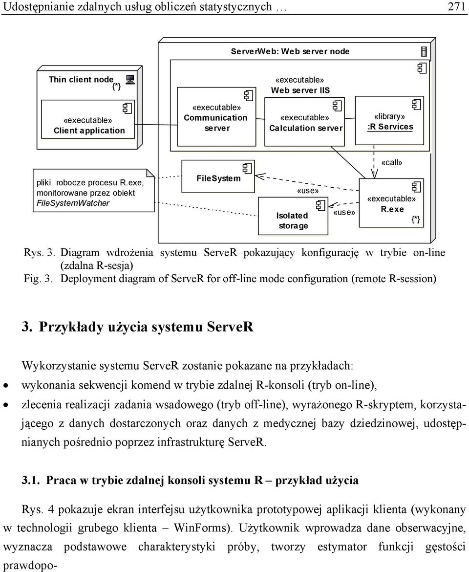 Diagram wdrożenia systemu ServeR pokazujący konfigurację w trybie on-line (zdalna R-sesja) Fig. 3. Deployment diagram of ServeR for off-line mode configuration (remote R-session) 3.