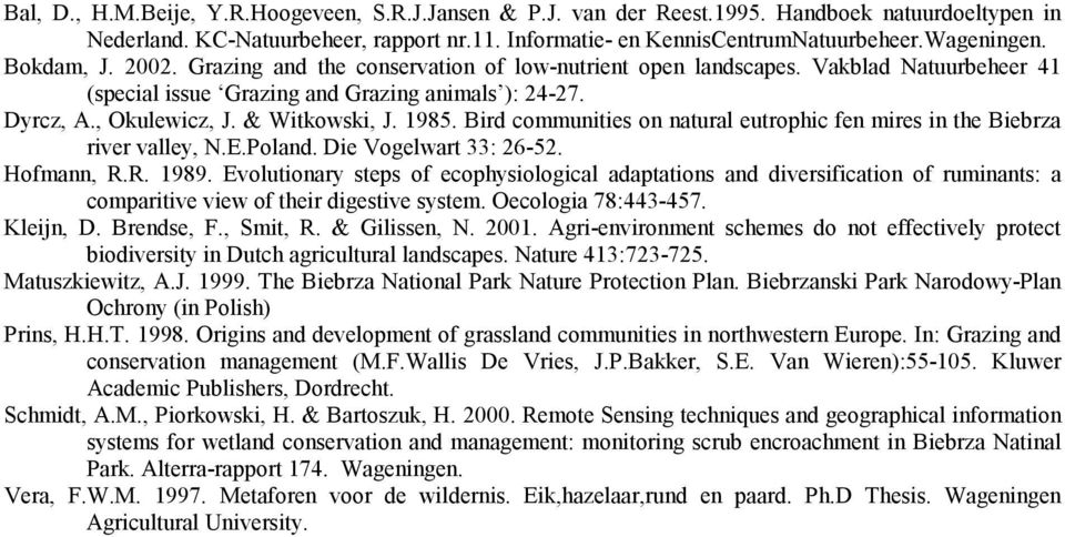 1985. Bird communities on natural eutrophic fen mires in the Biebrza river valley, N.E.Poland. Die Vogelwart 33: 26-52. Hofmann, R.R. 1989.