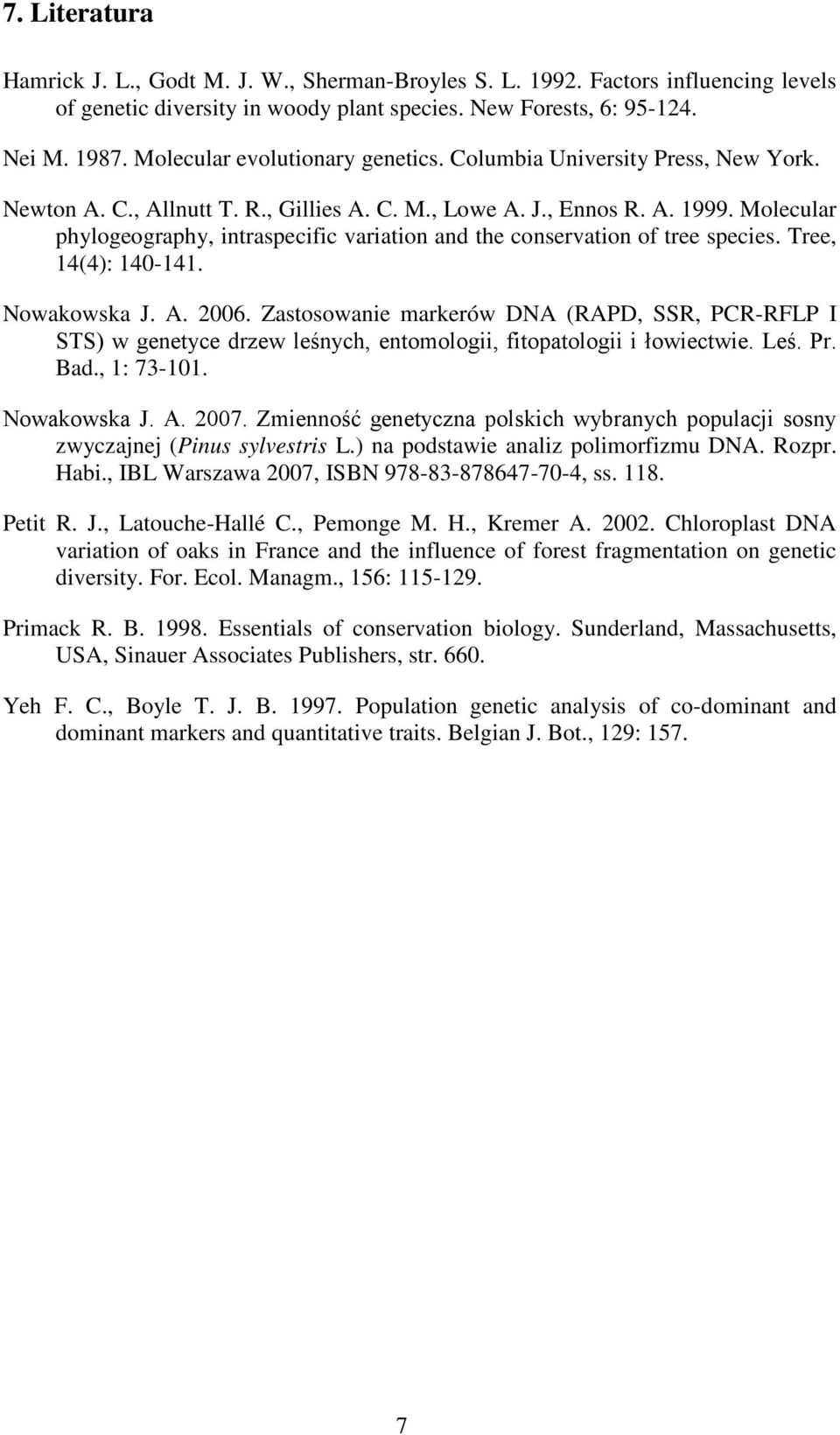 Molecular phylogeography, intraspecific variation and the conservation of tree species. Tree, 14(4): 140-141. Nowakowska J. A. 2006.