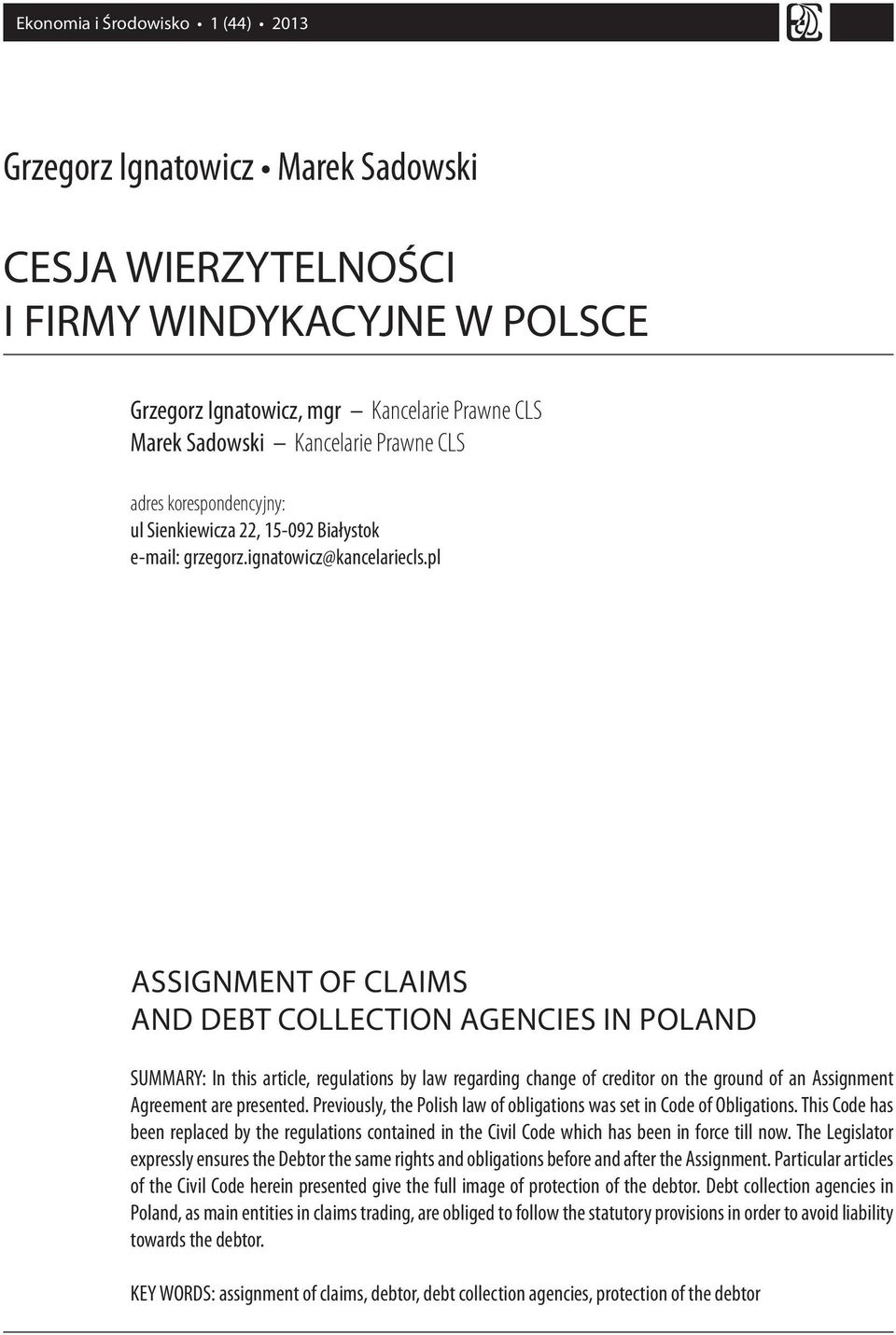 pl ASSIGNMENT OF CLAIMS AND DEBT COLLECTION AGENCIES IN POLAND SUMMARY: In this article, regulations by law regarding change of creditor on the ground of an Assignment Agreement are presented.