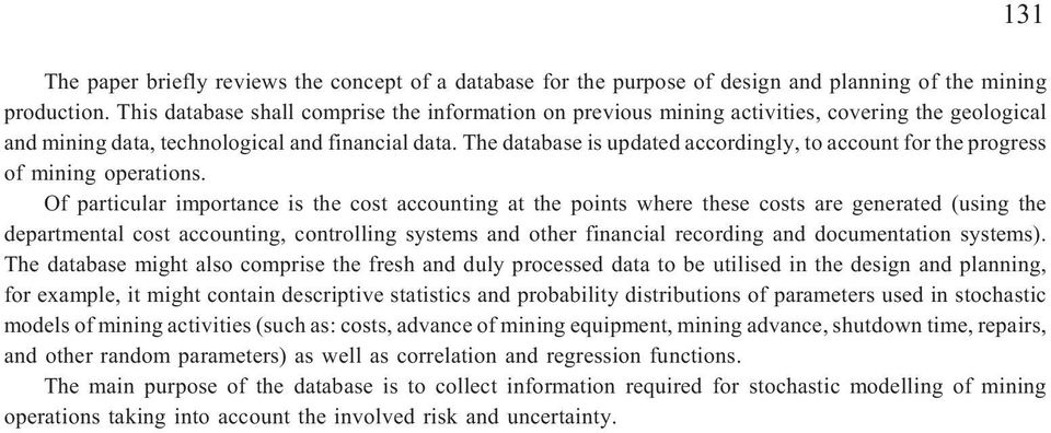 The database is updated accordingly, to account for the progress of mining operations.