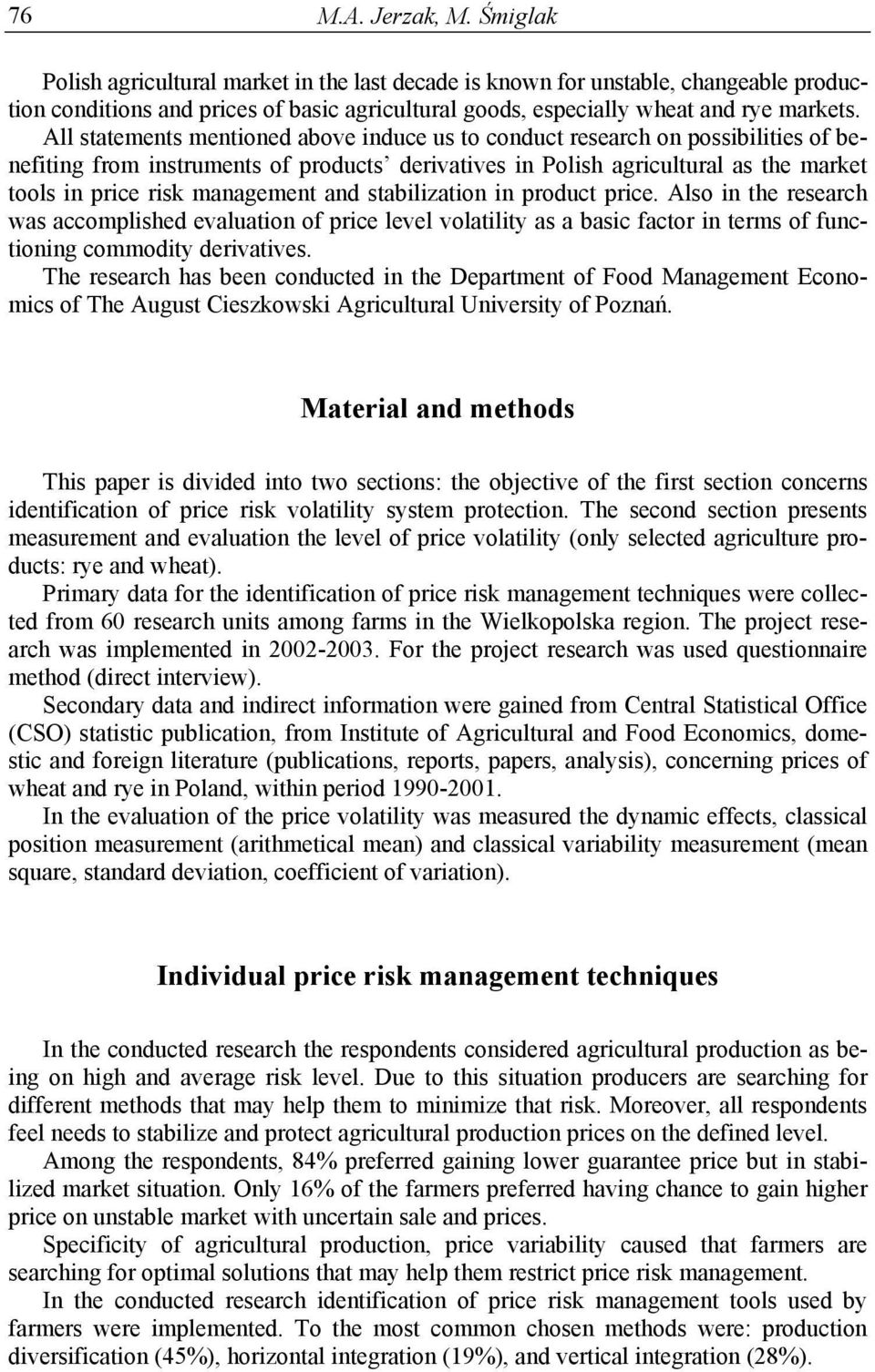 All statements mentioned above induce us to conduct research on possibilities of benefiting from instruments of products derivatives in Polish agricultural as the market tools in price risk