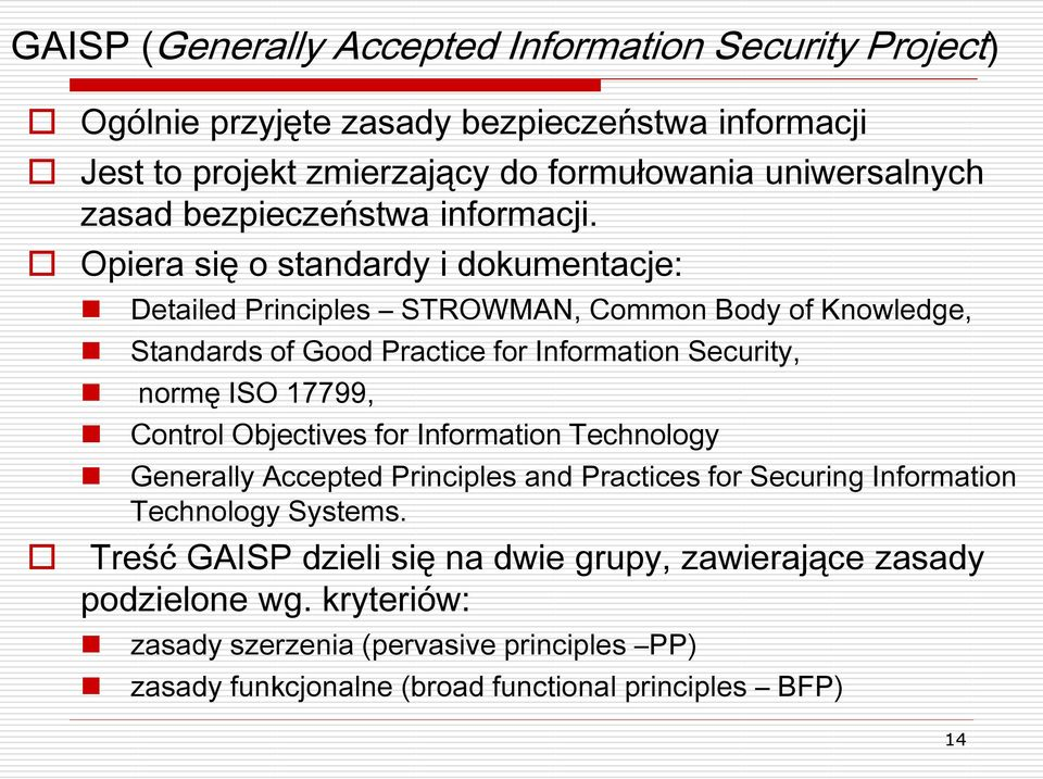 Opiera się o standardy i dokumentacje: Detailed Principles STROWMAN, Common Body of Knowledge, Standards of Good Practice for Information Security, normę ISO 17799,