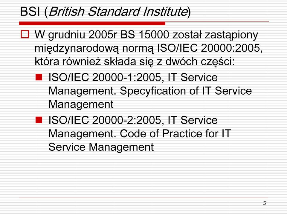 ISO/IEC 20000-1:2005, IT Service Management.