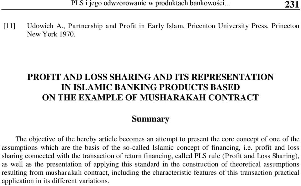 core concept of one of the assumptions which are the basis of the so-called Islamic concept of financing, i.e. profit and loss sharing connected with the transaction of return financing, called PLS