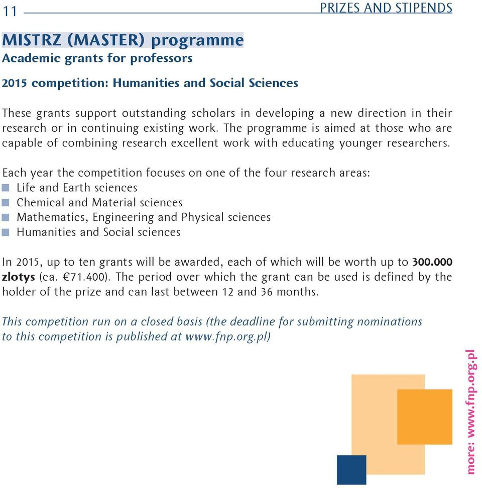 Each year the competition focuses on one of the four research areas: Life and Earth sciences Chemical and Material sciences Mathematics, Engineering and Physical sciences Humanities and Social