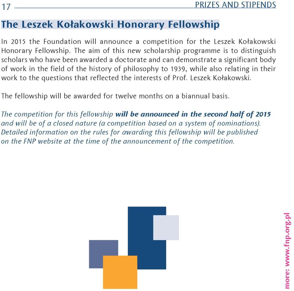 1939, while also relating in their work to the questions that reflected the interests of Prof. Leszek Kołakowski. The fellowship will be awarded for twelve months on a biannual basis.