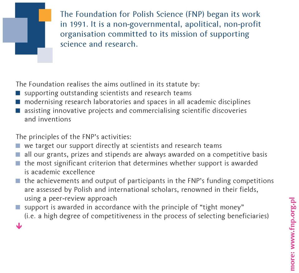 innovative projects and commercialising scientific discoveries and inventions The principles of the FNP s activities: we target our support directly at scientists and research teams all our grants,