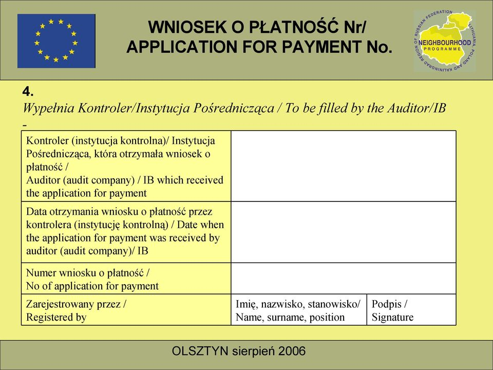 przez kontrolera (instytucję kontrolną) / Date when the application for payment was received by auditor (audit company)/ IB Numer wniosku o