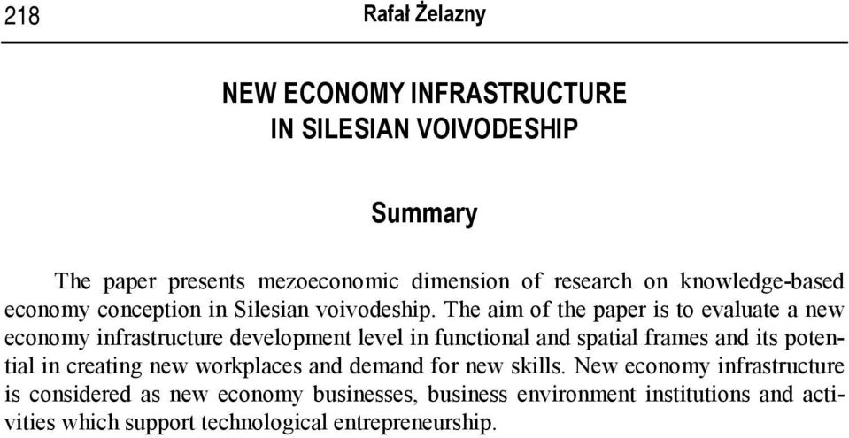 The aim of the paper is to evaluate a new economy infrastructure development level in functional and spatial frames and its potential