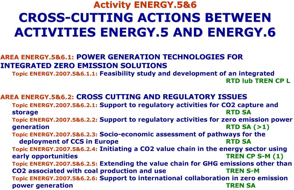 2007.5&6.2.2: Support to regulatory activities for zero emission power generation RTD SA (>1) Topic ENERGY.2007.5&6.2.3: Socio-economic assessment of pathways for the deployment of CCS in Europe RTD SA Topic ENERGY.
