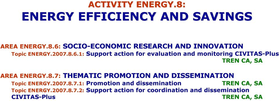 2007.8.7.1: Promotion and dissemination TREN CA, SA Topic ENERGY.2007.8.7.2: Support action for coordination and dissemination CIVITAS-Plus TREN CA, SA