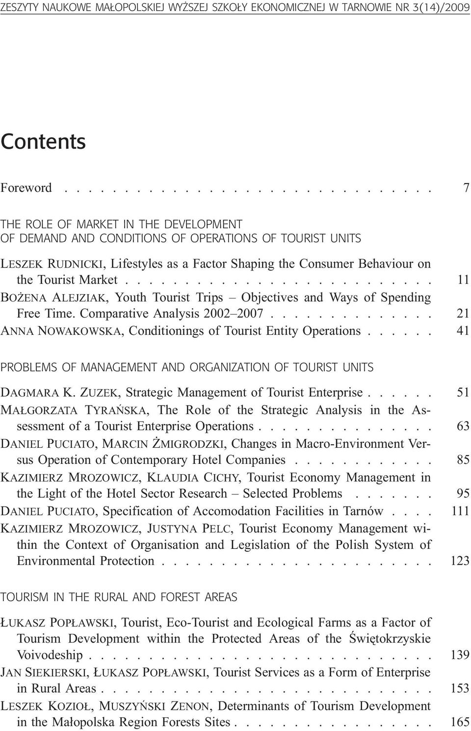 ......................... 11 BO ENA ALEJZIAK, Youth Tourist Trips Objectives and Ways of Spending Free Time. Comparative Analysis 2002 2007.