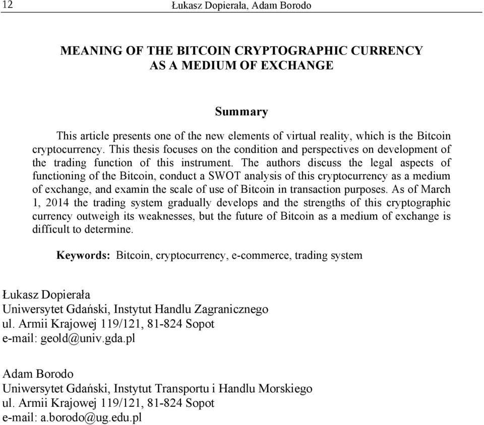 The authors discuss the legal aspects of functioning of the Bitcoin, conduct a SWOT analysis of this cryptocurrency as a medium of exchange, and examin the scale of use of Bitcoin in transaction