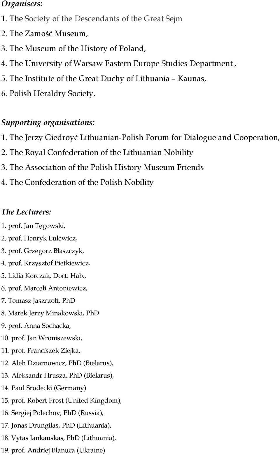 The Royal Confederation of the Lithuanian Nobility 3. The Association of the Polish History Museum Friends 4. The Confederation of the Polish Nobility The Lecturers: 1. prof. Jan Tęgowski, 2. prof. Henryk Lulewicz, 3.