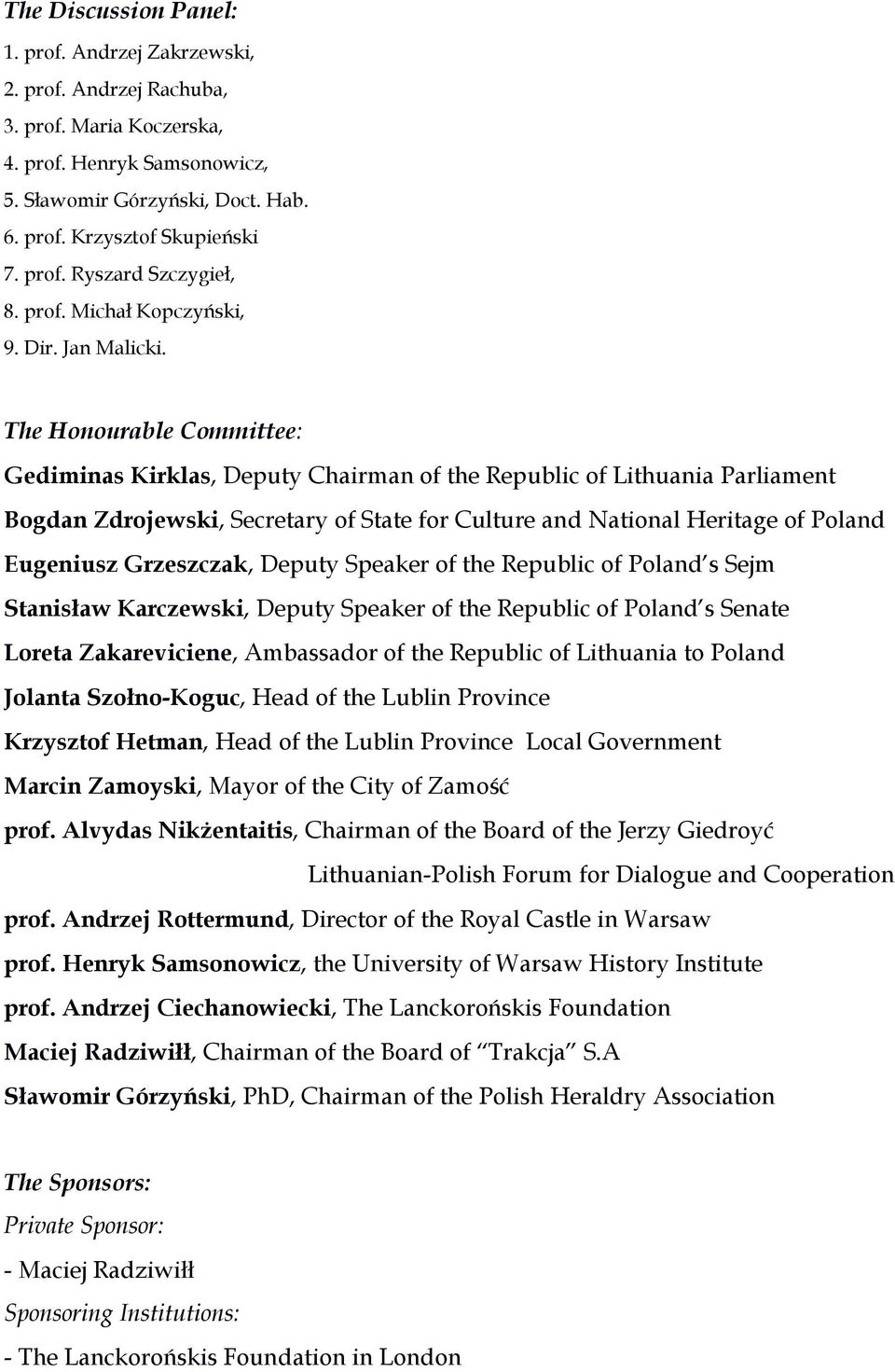 The Honourable Committee: Gediminas Kirklas, Deputy Chairman of the Republic of Lithuania Parliament Bogdan Zdrojewski, Secretary of State for Culture and National Heritage of Poland Eugeniusz