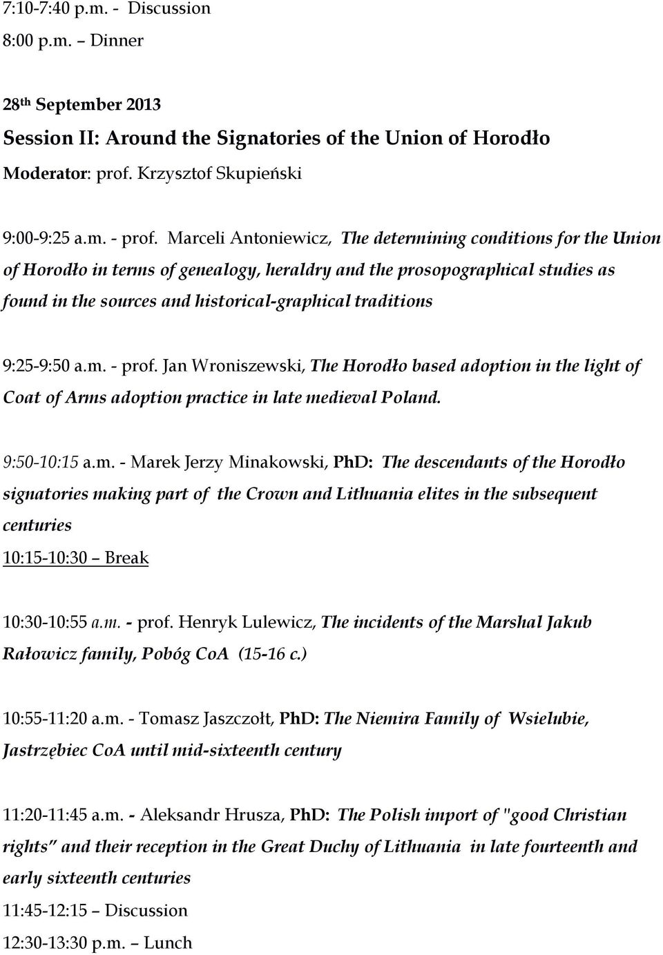 9:25-9:50 a.m. - prof. Jan Wroniszewski, The Horodło based adoption in the light of Coat of Arms adoption practice in late medieval Poland. 9:50-10:15 a.m. - Marek Jerzy Minakowski, PhD: The descendants of the Horodło signatories making part of the Crown and Lithuania elites in the subsequent centuries 10:15-10:30 Break 10:30-10:55 a.