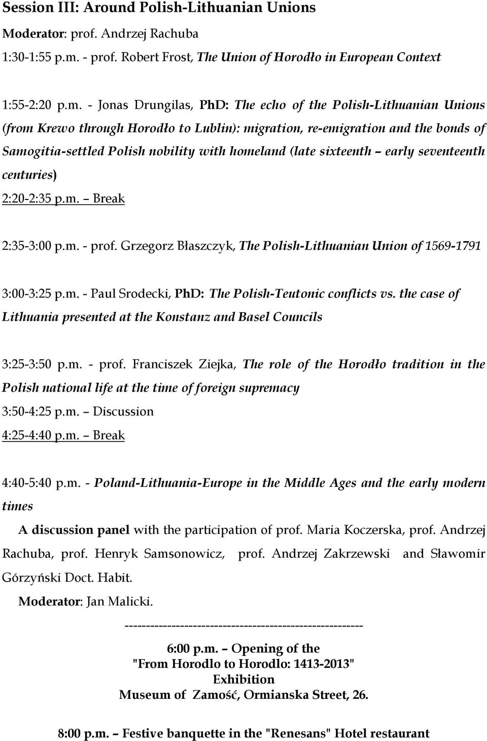 - Jonas Drungilas, PhD: The echo of the Polish-Lithuanian Unions (from Krewo through Horodło to Lublin): migration, re-emigration and the bonds of Samogitia-settled Polish nobility with homeland