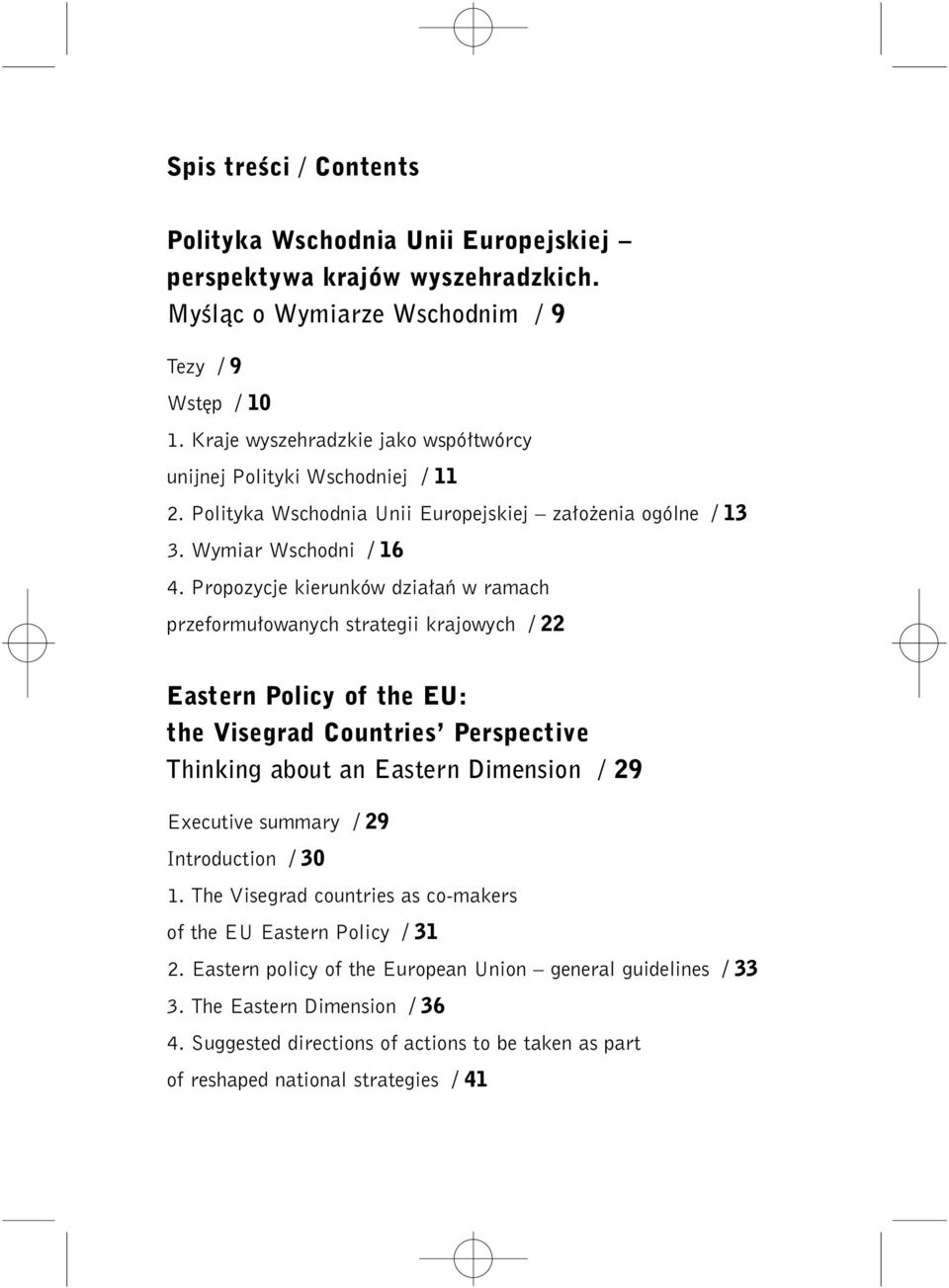 Propozycje kierunków dzia aƒ w ramach przeformu owanych strategii krajowych / 22 Eastern Policy of the EU: the Visegrad Countries Perspective Thinking about an Eastern Dimension / 29 Executive