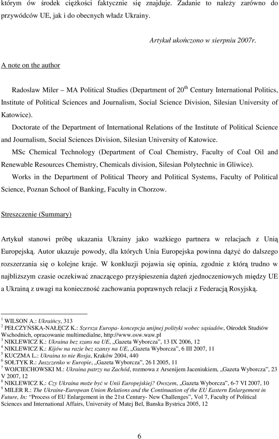University of Katowice). Doctorate of the Department of International Relations of the Institute of Political Science and Journalism, Social Sciences Division, Silesian University of Katowice.