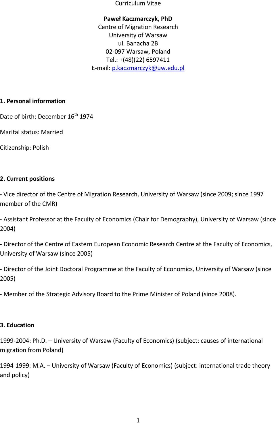 Current positions Vice director of the Centre of Migration Research, University of Warsaw (since 2009; since 1997 member of the CMR) Assistant Professor at the Faculty of Economics (Chair for