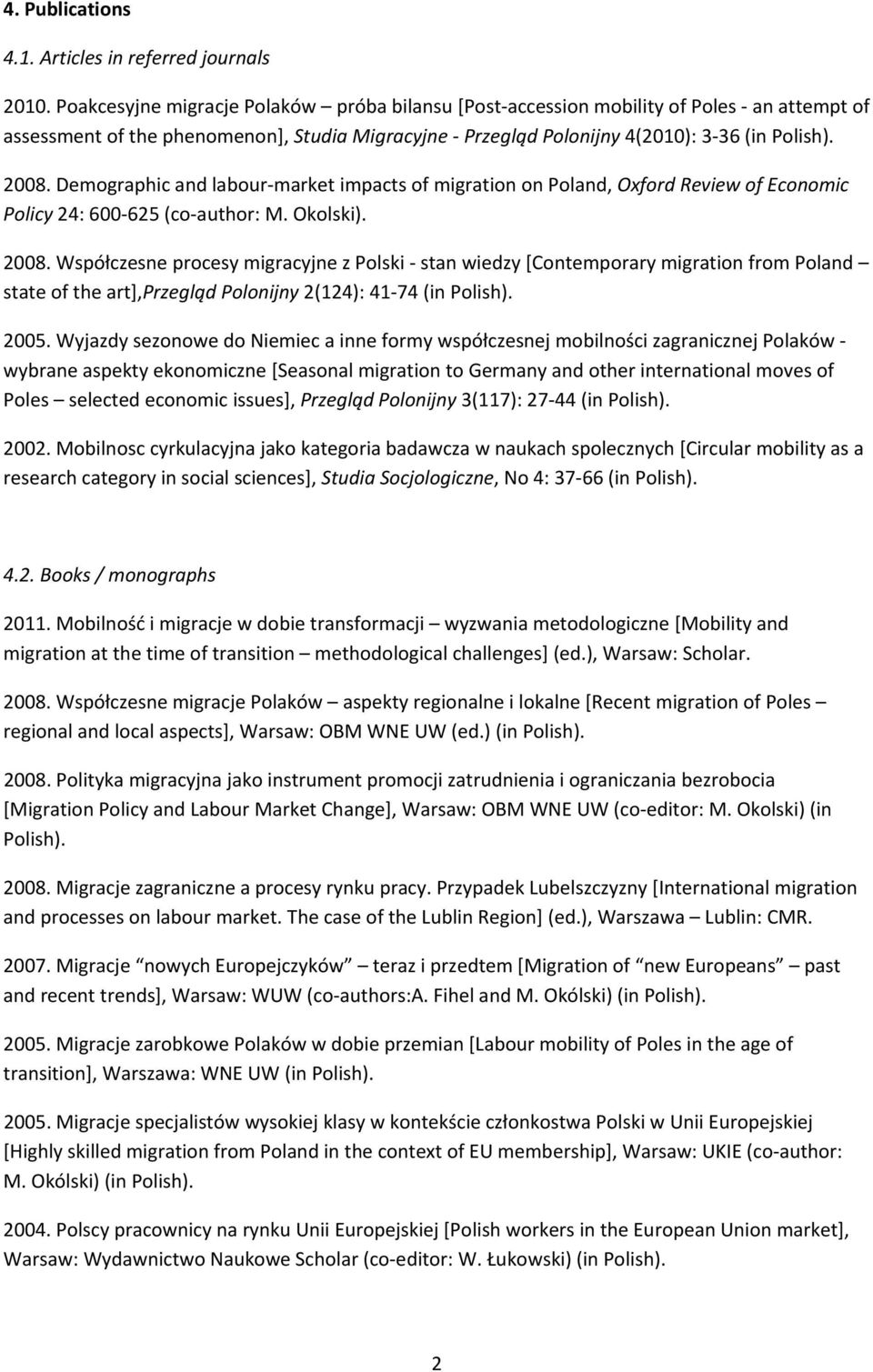 Demographic and labour market impacts of migration on Poland, Oxford Review of Economic Policy 24: 600 625 (co author: M. Okolski). 2008.