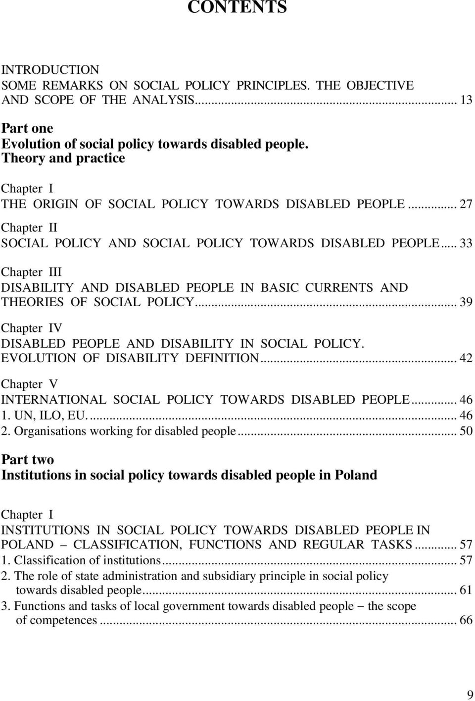 .. 33 Chapter III DISABILITY AND DISABLED PEOPLE IN BASIC CURRENTS AND THEORIES OF SOCIAL POLICY... 39 Chapter IV DISABLED PEOPLE AND DISABILITY IN SOCIAL POLICY. EVOLUTION OF DISABILITY DEFINITION.