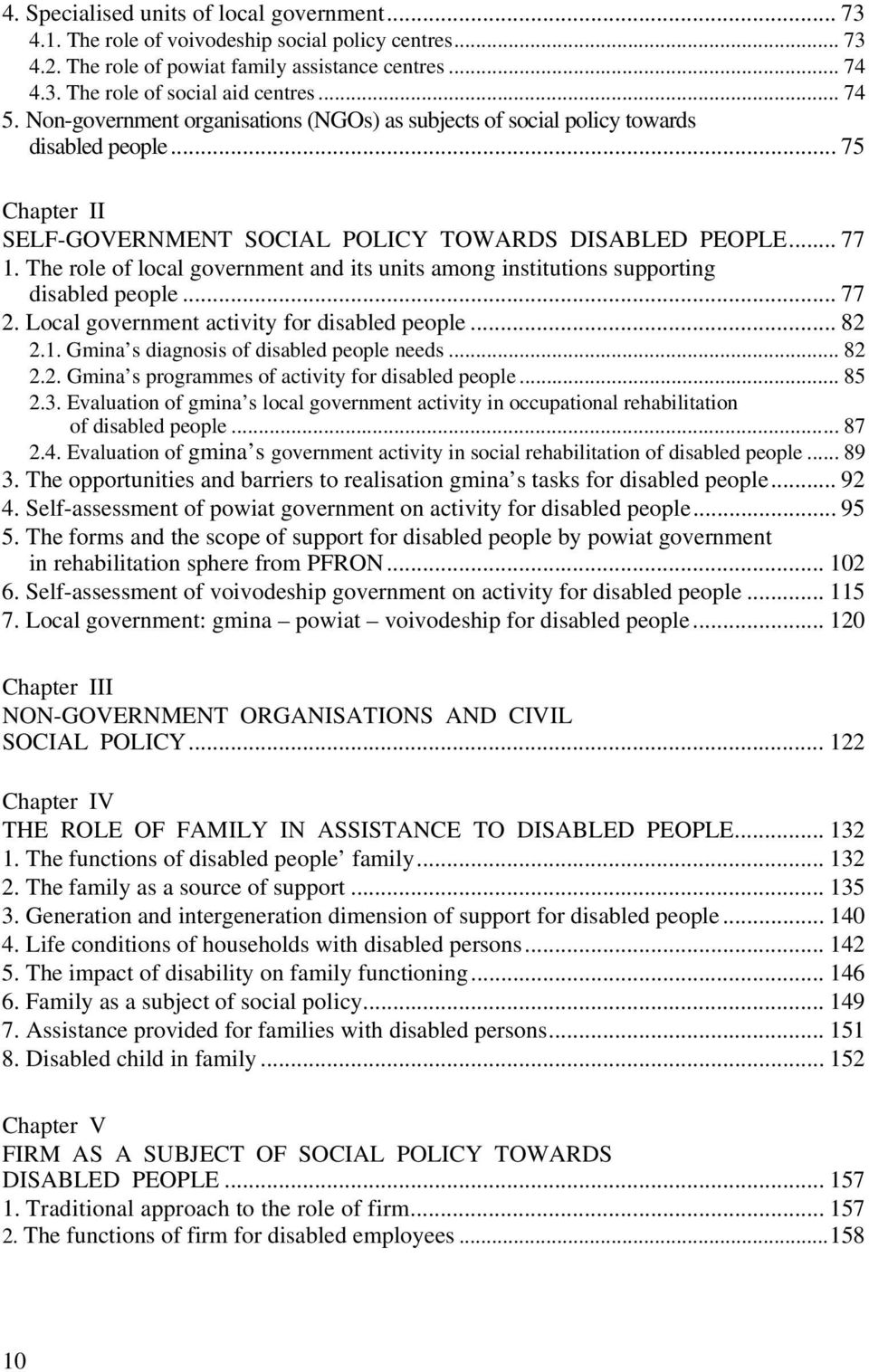 The role of local government and its units among institutions supporting disabled people... 77 2. Local government activity for disabled people... 82 2.1. Gmina s diagnosis of disabled people needs.