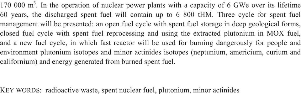 using the extracted plutonium in MOX fuel, and a new fuel cycle, in which fast reactor will be used for burning dangerously for people and environment plutonium isotopes and