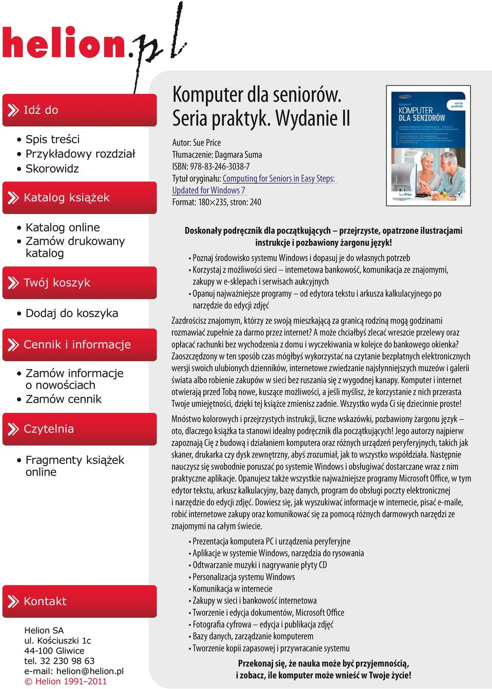 Wydanie II Autor: Sue Price Tłumaczenie: Dagmara Suma ISBN: 978-83-246-3038-7 Tytuł oryginału: Computing for Seniors in Easy Steps: Updated for Windows 7 Format: 180 235, stron: 240 Doskonały