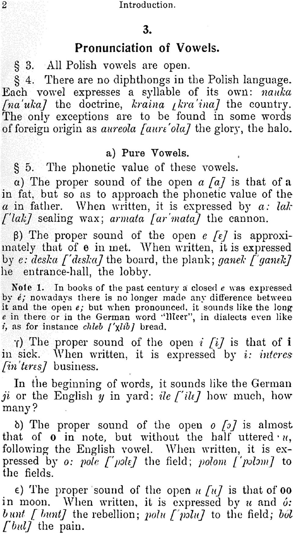 The only exceptionsare to be found in some words of foreignoriginas aureola [aun'ola] the glory, the halo. a) Pure Vowels. 5. The phoneticvalue of these vowels.