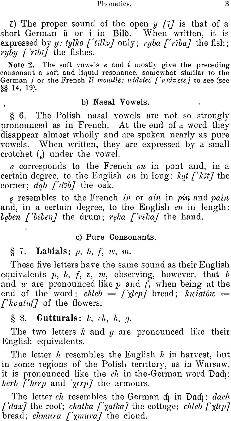 The soft vowels e and i mostly give the preceding consonant a soft and liquid resonance, somewhat similar to the German } or the French 11 mouille: uidziec ['vidzets] to see (see 14, 19;.