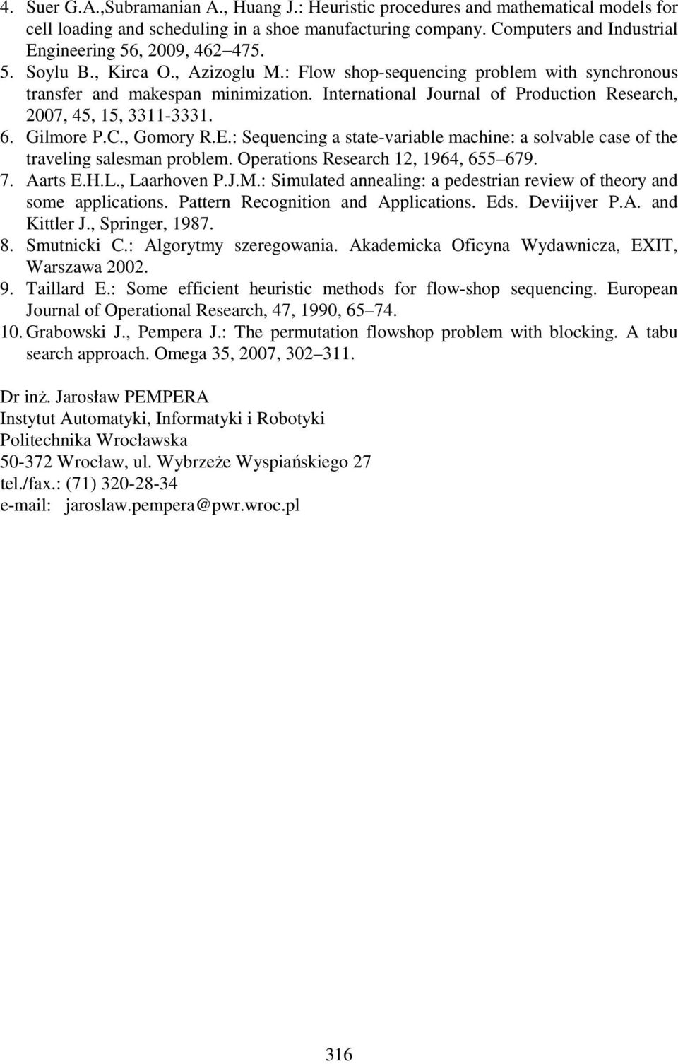 International Journal of Production Research, 2007, 45, 5, 33-333. 6. Gilmore P.C., Gomory R.E.: Sequencing a state-variable machine: a solvable case of the traveling salesman problem.