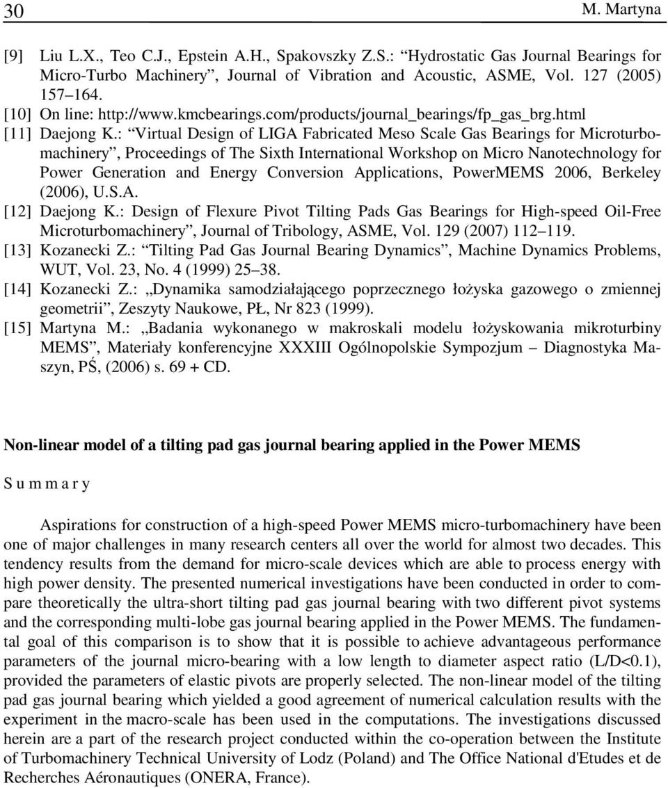 : Vrtual Desgn of LIGA Fabrcated Meso Scale Gas Bearngs for Mcroturbomachnery, Proceedngs of The Sxth Internatonal Workshop on Mcro Nanotechnology for Power Generaton and Energy Converson Applcatons,