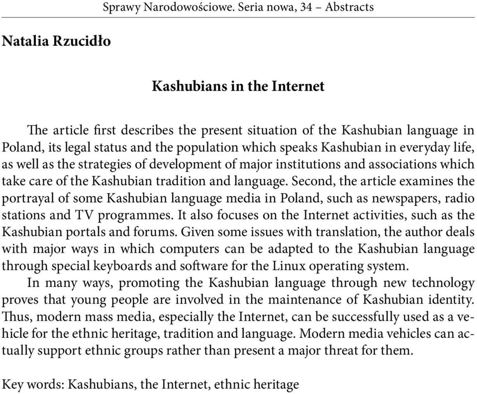 Second, the article examines the portrayal of some Kashubian language media in Poland, such as newspapers, radio stations and TV programmes.