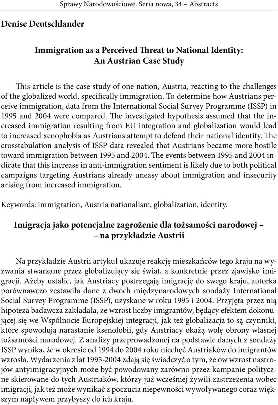 The investigated hypothesis assumed that the increased immigration resulting from EU integration and globalization would lead to increased xenophobia as Austrians attempt to defend their national