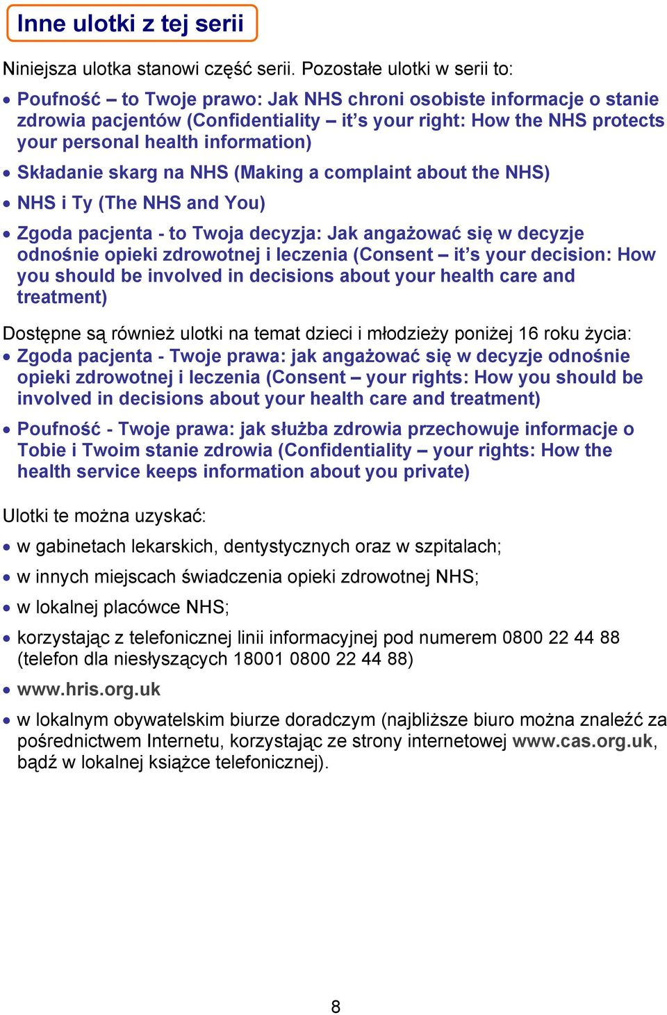 information) Składanie skarg na NHS (Making a complaint about the NHS) NHS i Ty (The NHS and You) Zgoda pacjenta - to Twoja decyzja: Jak angażować się w decyzje odnośnie opieki zdrowotnej i leczenia