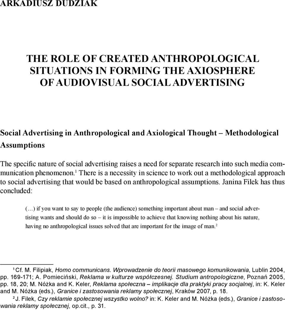1 There is a necessity in science to work out a methodological approach to social advertising that would be based on anthropological assumptions.